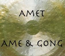AMET - AME & GONG